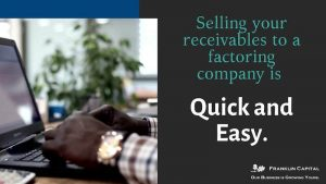 Selling your receivables to a factoring company is quick and easy